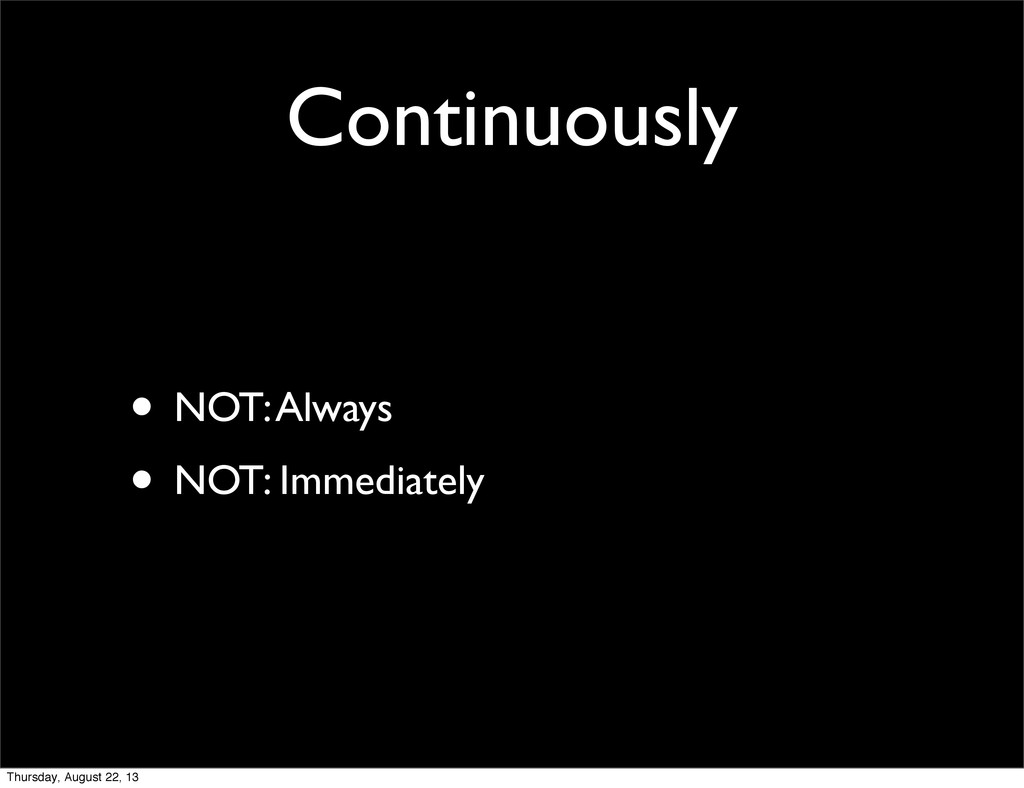 Continuously • NOT: Always • NOT: Immediately T...
