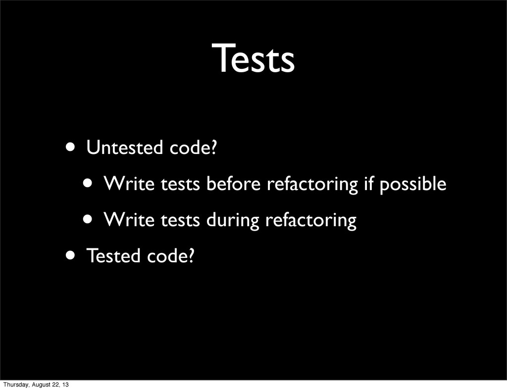 Tests • Untested code? • Write tests before ref...