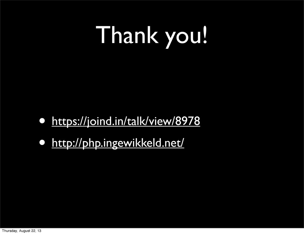 Thank you! • https://joind.in/talk/view/8978 • ...