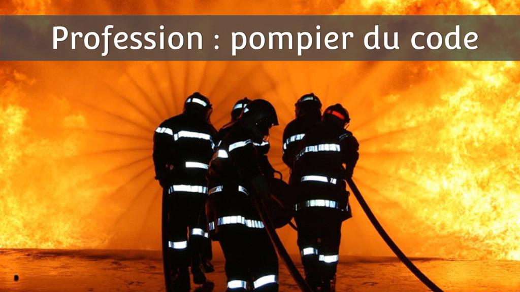 Profession : pompier du code