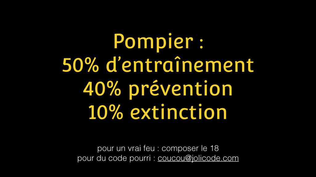 Pompier : 50% d'entraînement 40% prévention 10%...