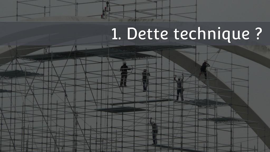 1. Dette technique ?