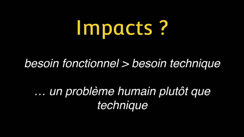 Impacts ? besoin fonctionnel > besoin technique...