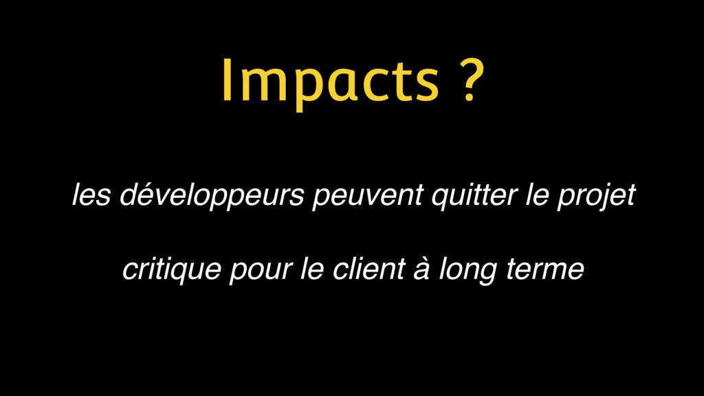Impacts ? les développeurs peuvent quitter le p...