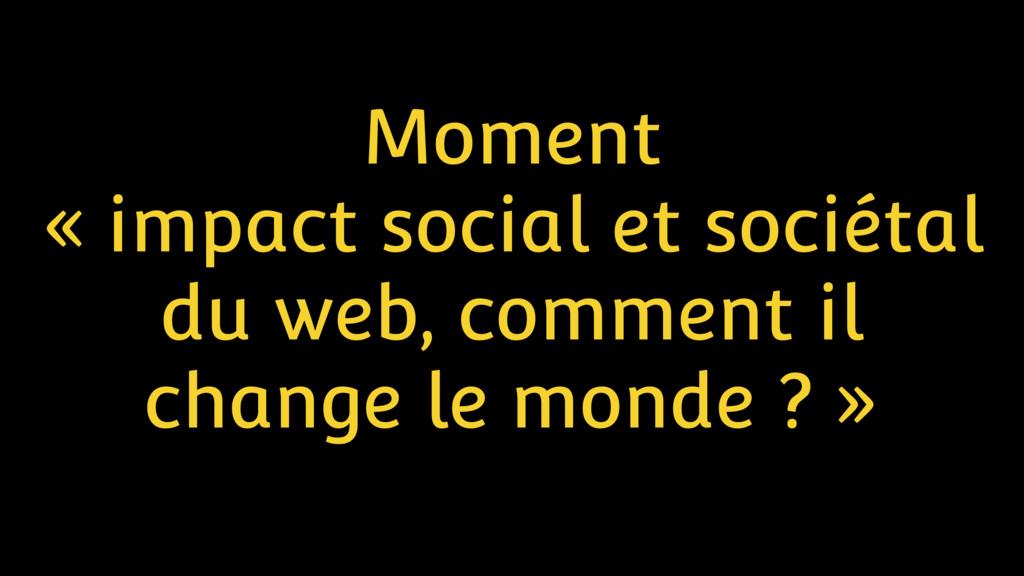 Moment « impact social et sociétal du web, comm...