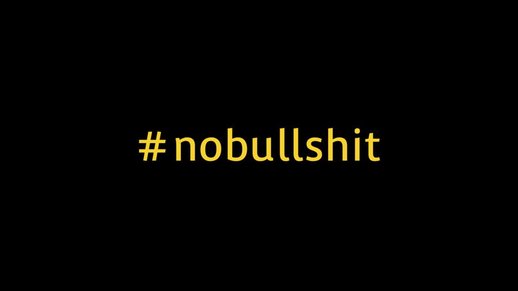 #nobullshit