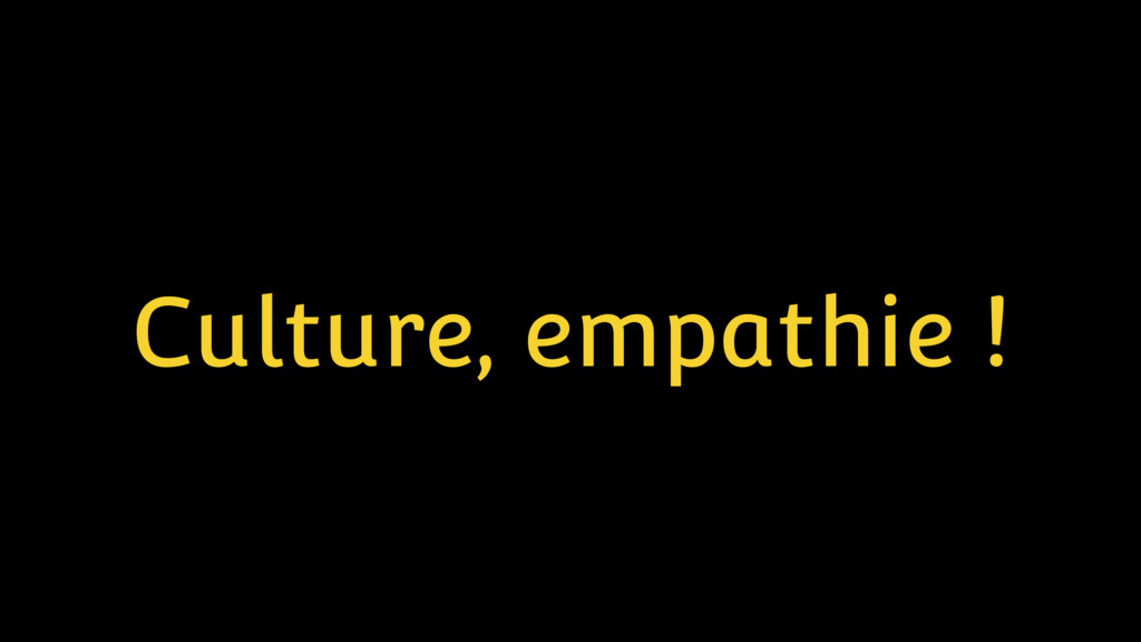 Culture, empathie !