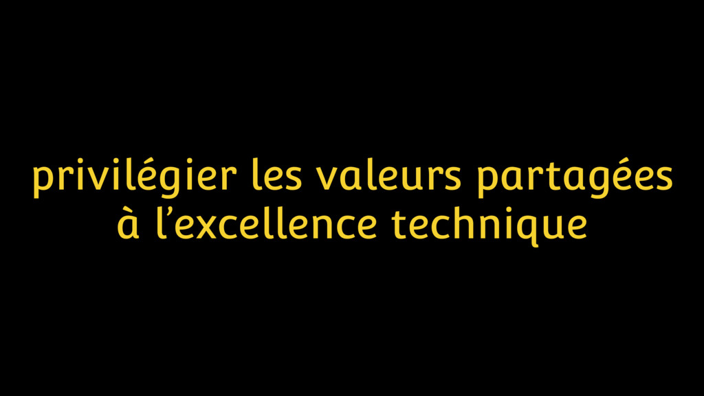 privilégier les valeurs partagées  à l'excelle...