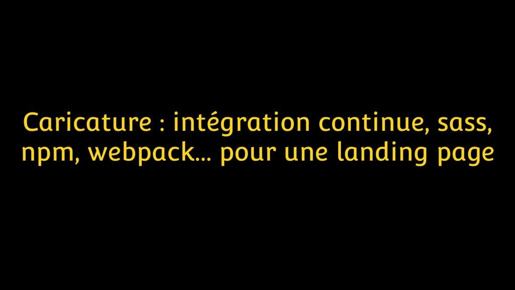 Caricature : intégration continue, sass, npm, w...