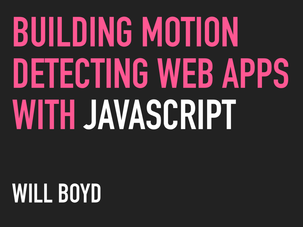 BUILDING MOTION DETECTING WEB APPS WITH JAVASCR...