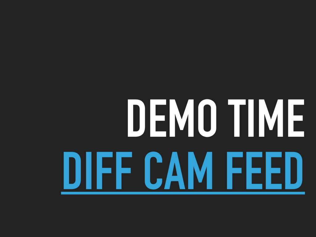 DEMO TIME DIFF CAM FEED