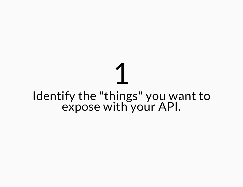"1 Identify the ""things"" you want to expose with..."