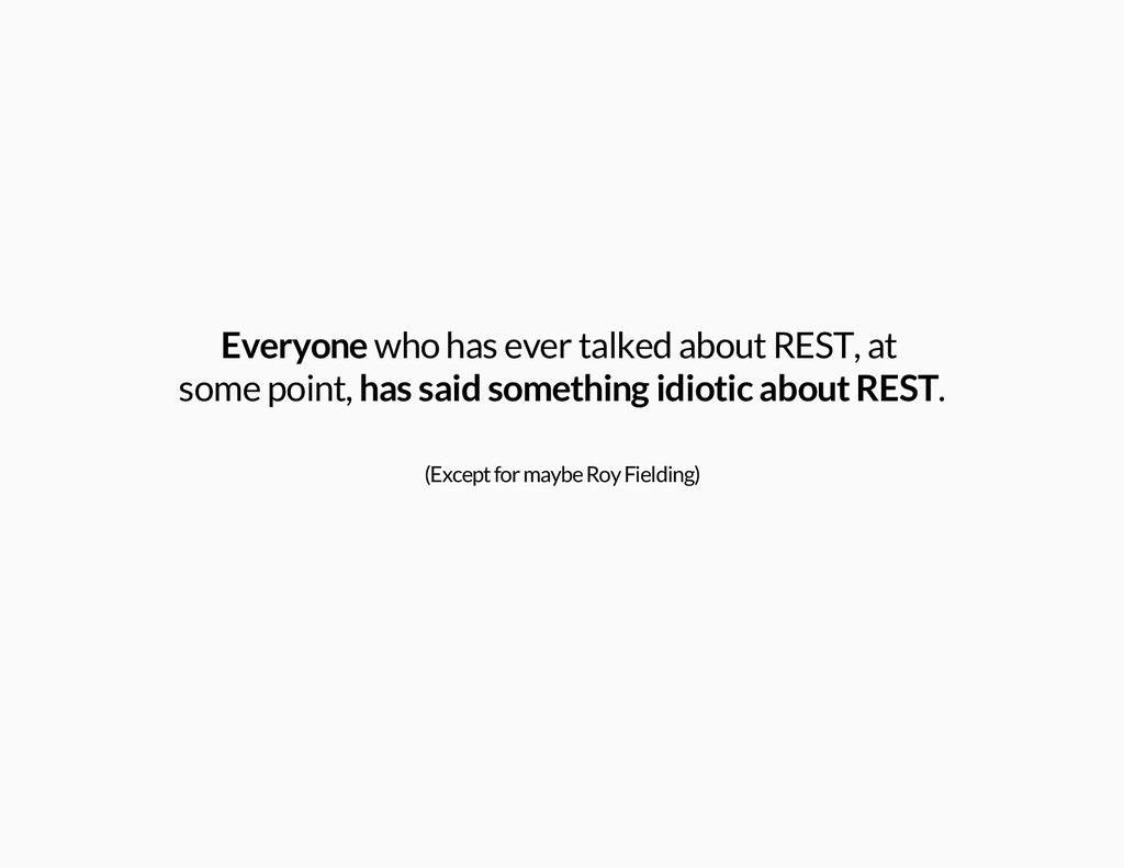Everyone who has ever talked about REST, at som...