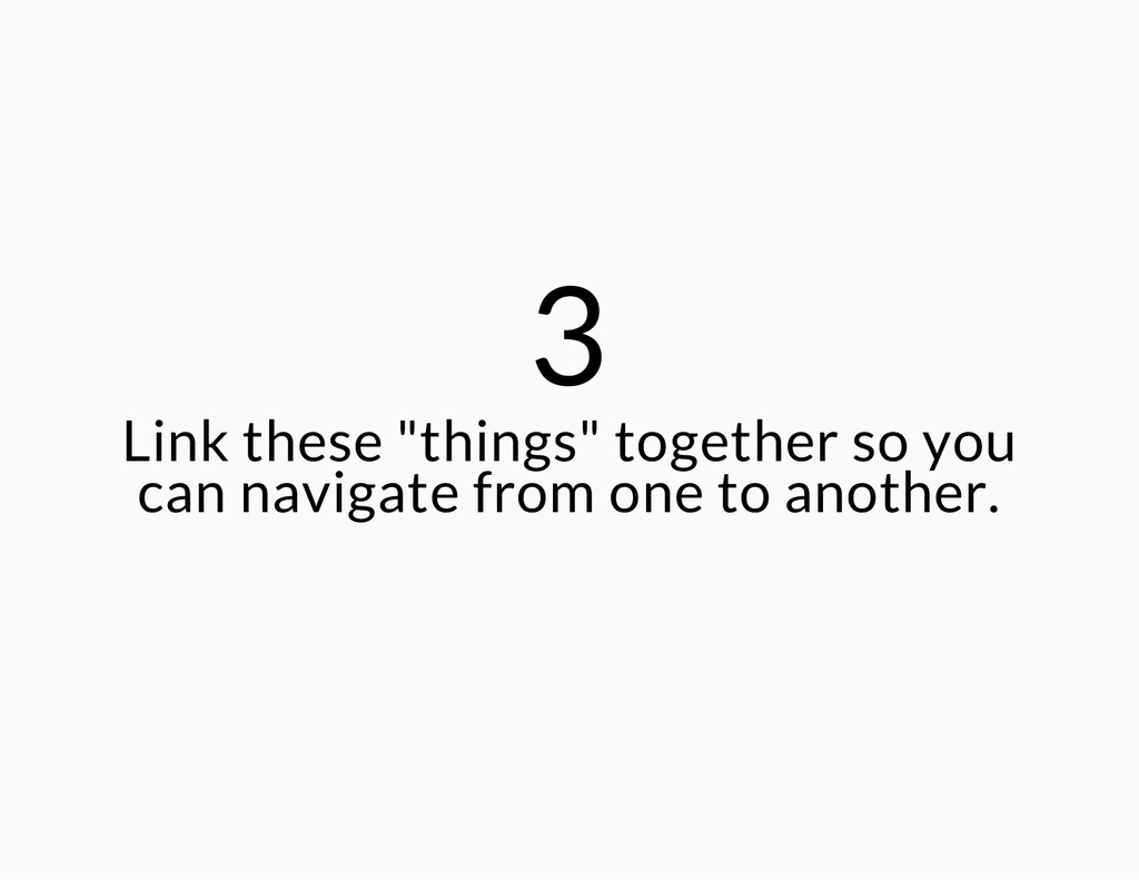 "3 Link these ""things"" together so you can navig..."
