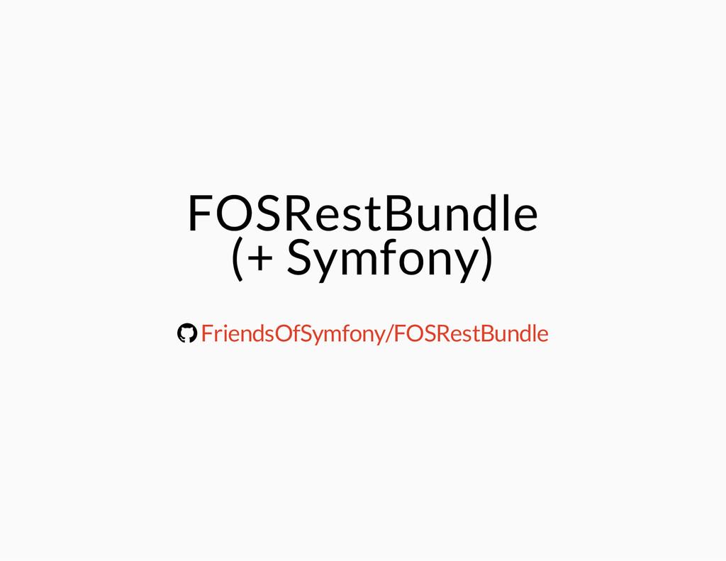 FOSRestBundle (+ Symfony) ® FriendsOfSymfony/FO...