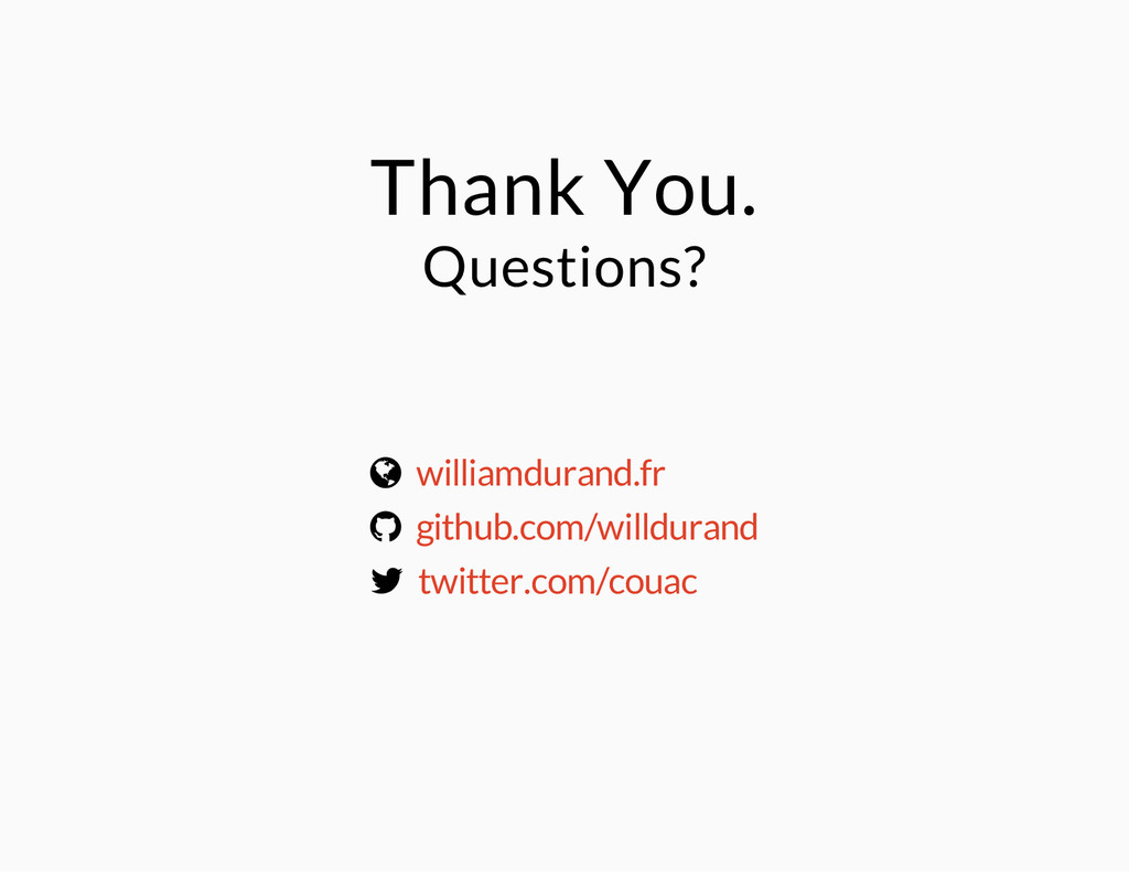 Thank You. Questions? ¾ ® ¬ williamdurand.fr gi...