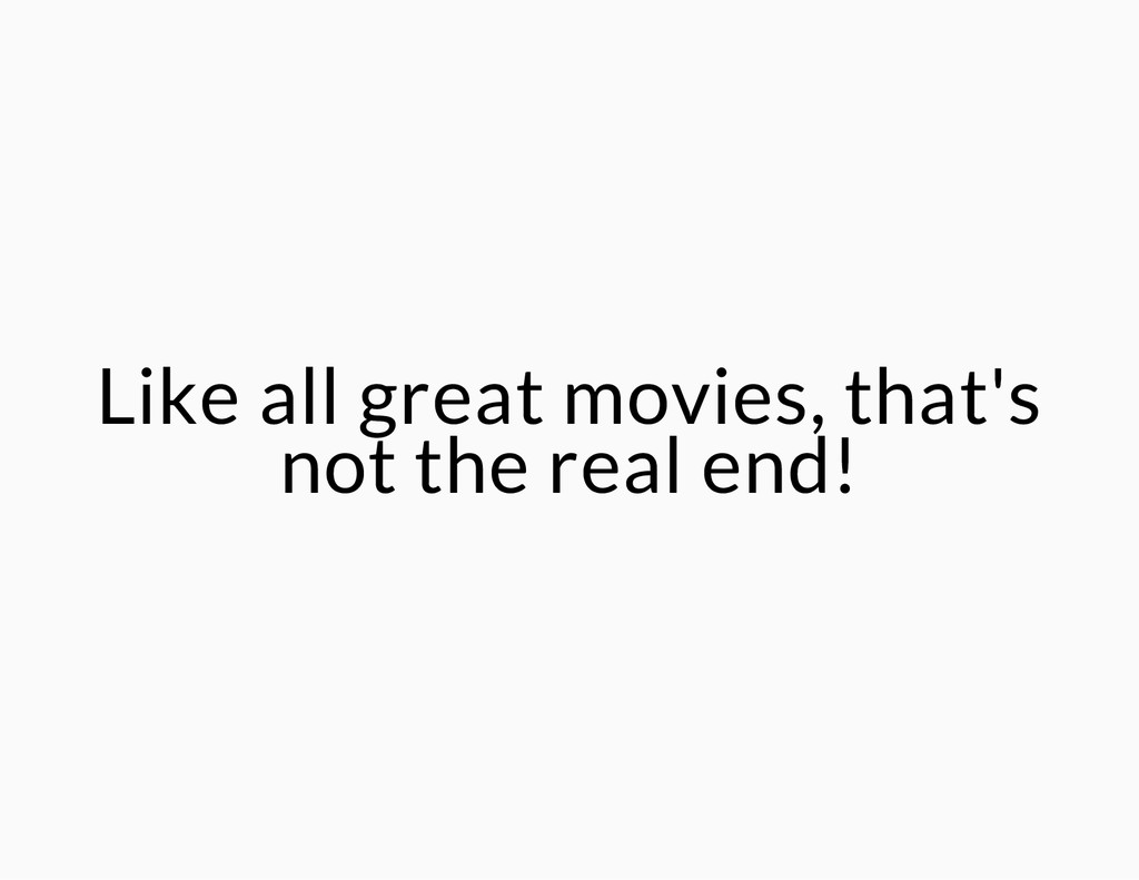 Like all great movies, that's not the real end!