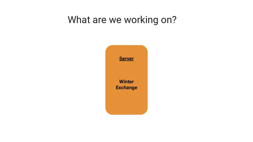 What are we working on? Server Winter Exchange