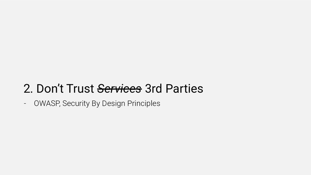 2. Don't Trust Services 3rd Parties - OWASP, Se...