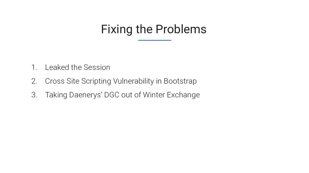 Fixing the Problems 1. Leaked the Session 2. Cr...