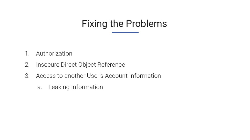 Fixing the Problems 1. Authorization 2. Insecur...