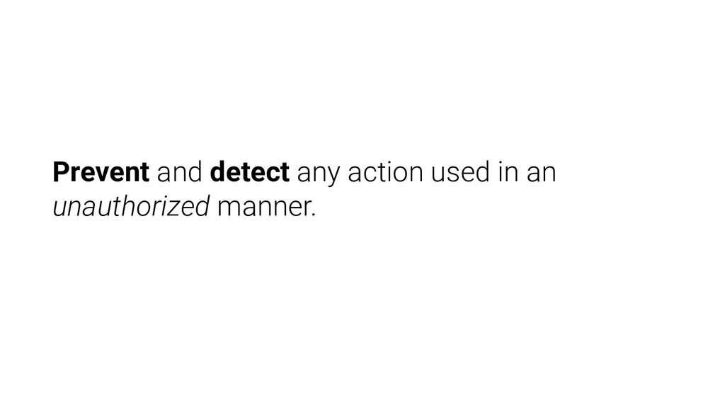 Prevent and detect any action used in an unauth...