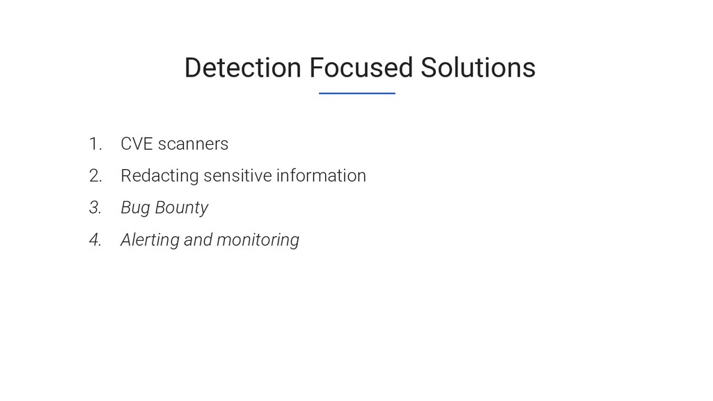 Detection Focused Solutions 1. CVE scanners 2. ...
