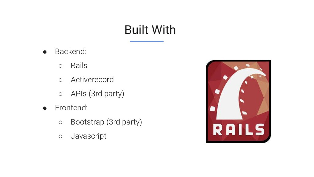 Built With ● Backend: ○ Rails ○ Activerecord ○ ...