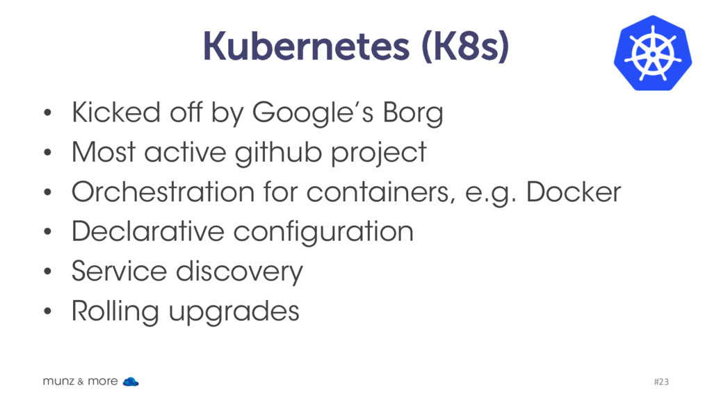 Kubernetes (K8s) • Kicked off by Google's Borg ...