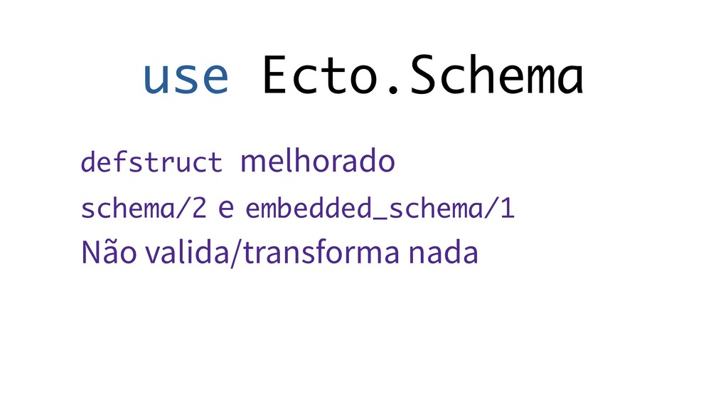 use Ecto.Schema defstruct melhorado schema/2 e ...