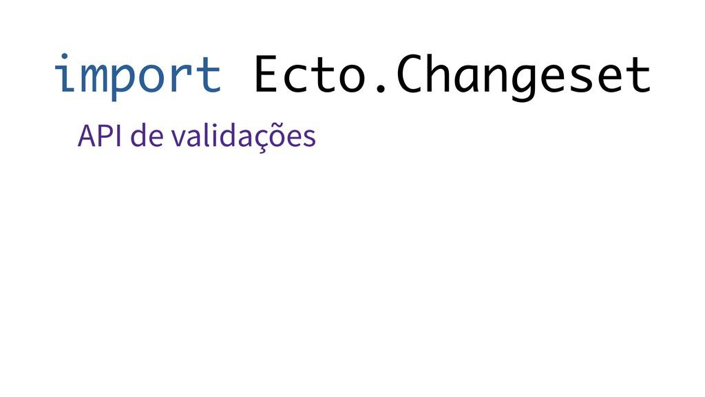 import Ecto.Changeset API de validações
