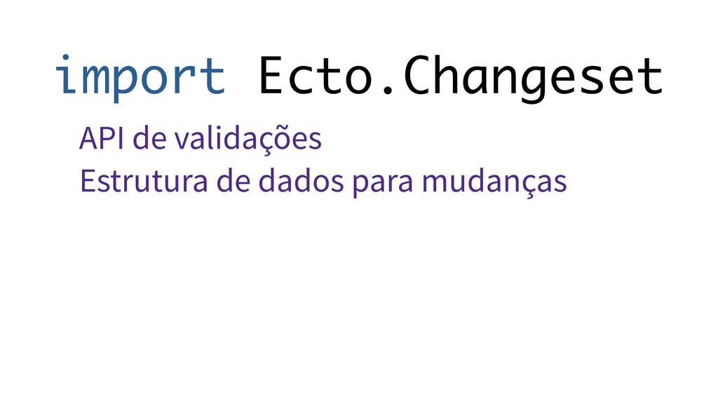 import Ecto.Changeset API de validações Estrutu...