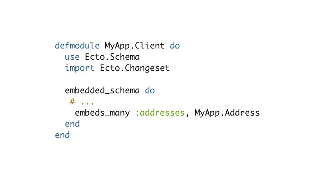 defmodule MyApp.Client do use Ecto.Schema impor...