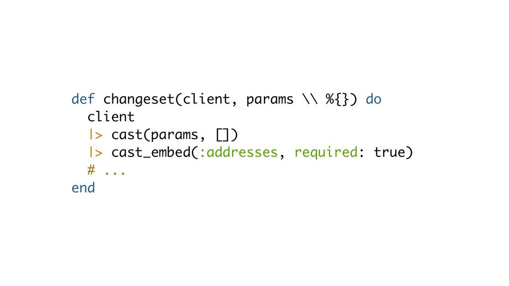 def changeset(client, params \\ %{}) do client ...