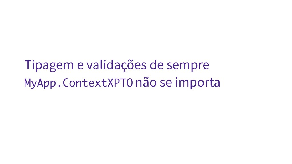 Tipagem e validações de sempre MyApp.ContextXPT...