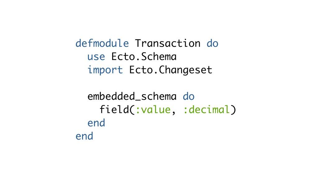 defmodule Transaction do use Ecto.Schema import...