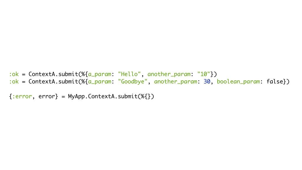 ":ok = ContextA.submit(%{a_param: ""Hello"", anoth..."