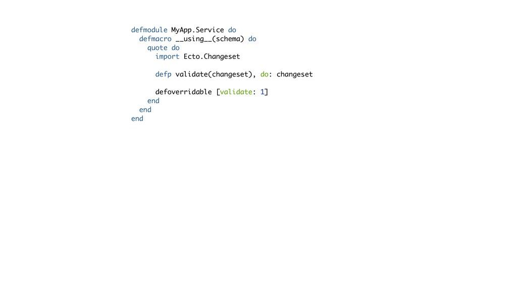 defmodule MyApp.Service do defmacro __using__(s...
