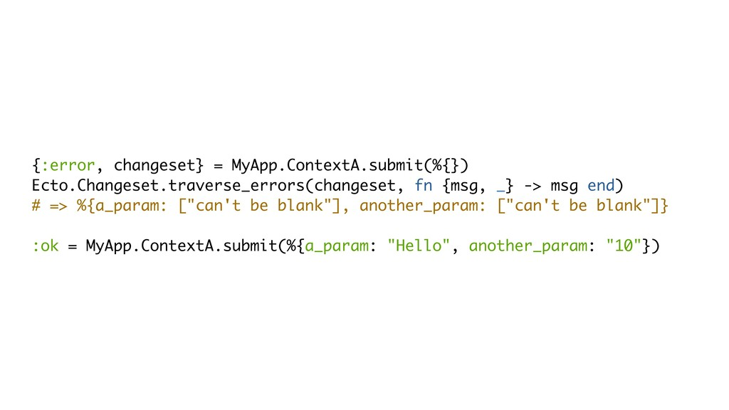 {:error, changeset} = MyApp.ContextA.submit(%{}...