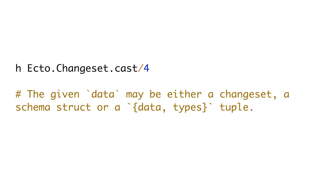 h Ecto.Changeset.cast/4 # The given `data` may ...