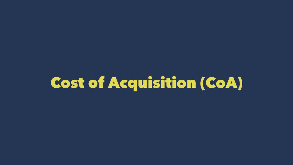 Cost of Acquisition (CoA)