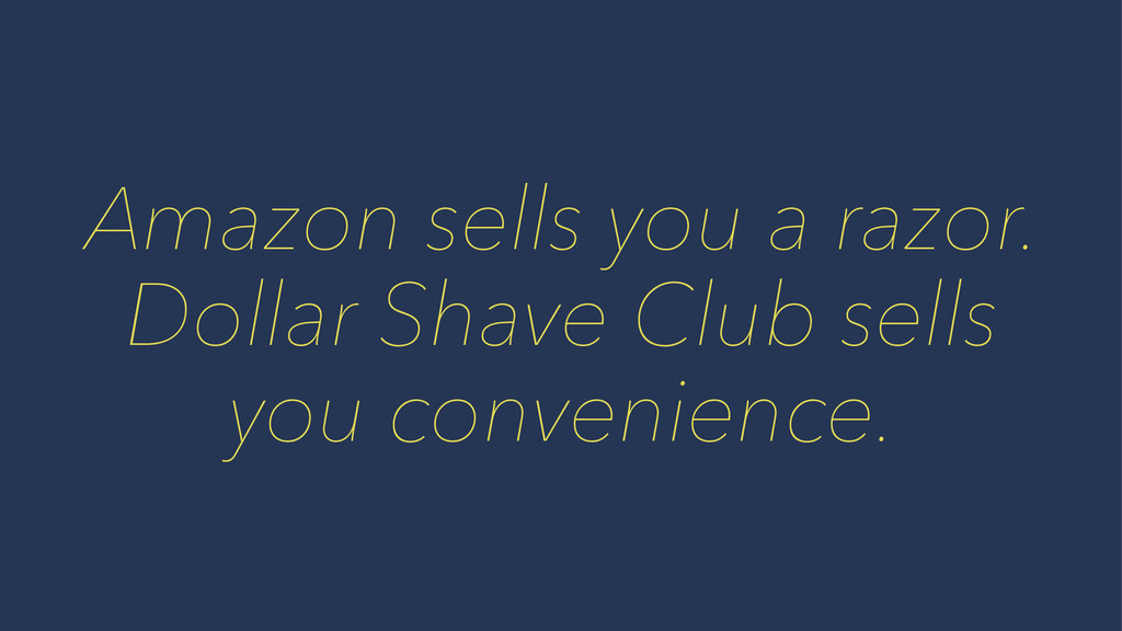 Amazon sells you a razor. Dollar Shave Club sel...