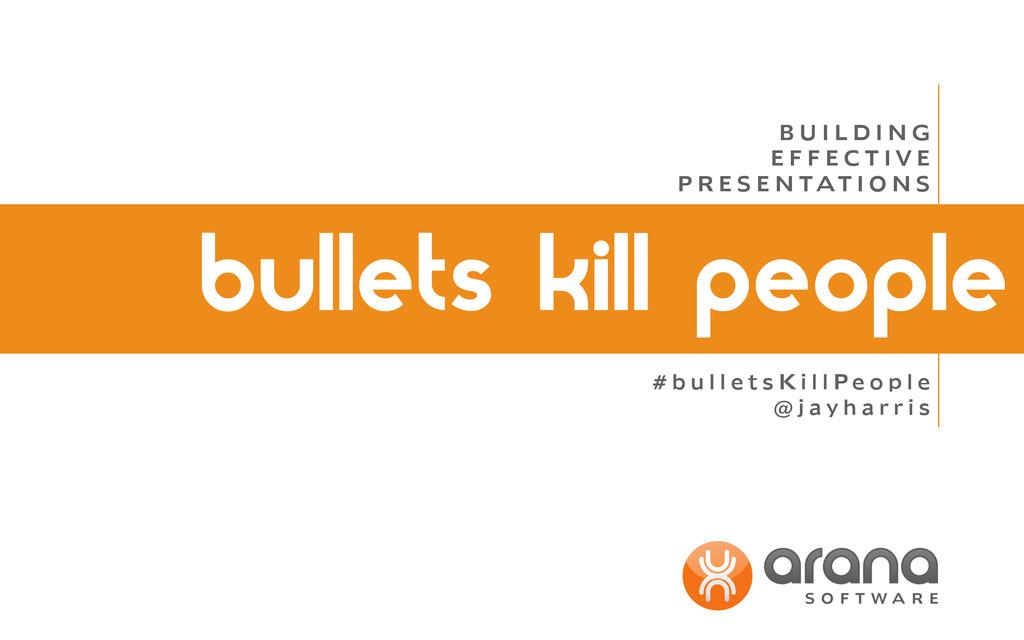 bullets kill people B U I L D I N G E F F E C T...
