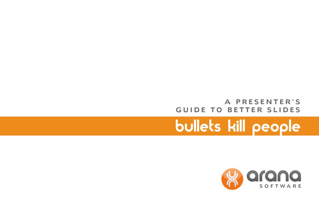 bullets kill people A P R E S E N T E R ' S G U...