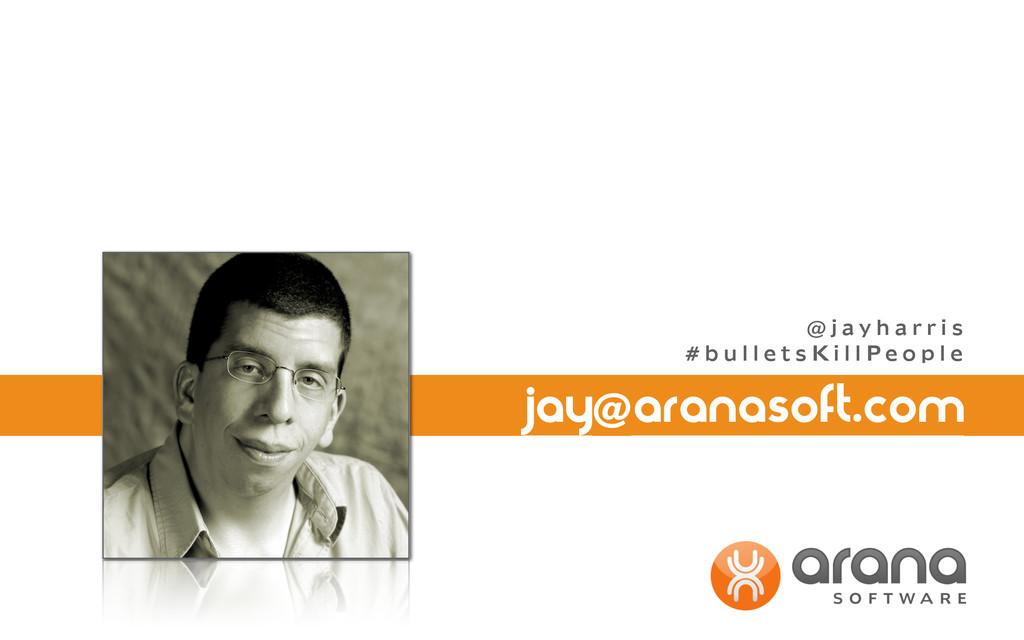 jay@aranasoft.com @ j a y h a r r i s # b u l l...