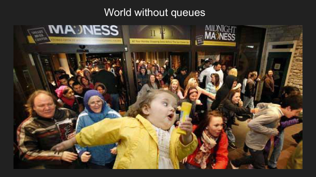 World without queues