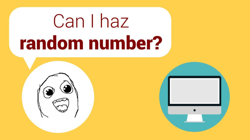 Can I haz random number?