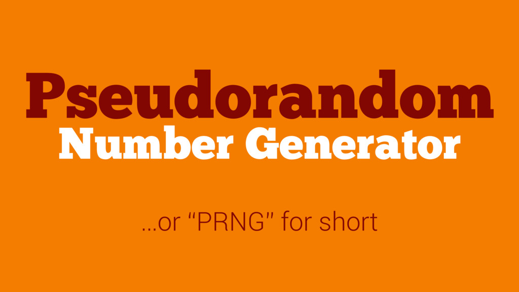 "Number Generator …or ""PRNG"" for short Pseudoran..."