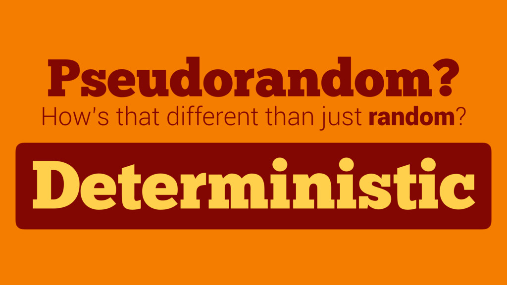 Pseudorandom? How's that different than just ra...