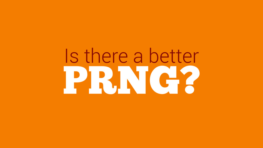 PRNG? Is there a better